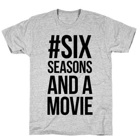 Six Seasons and a Movie Mens/Unisex T-Shirt
