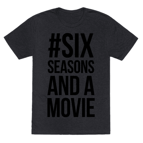 Six Seasons and a Movie