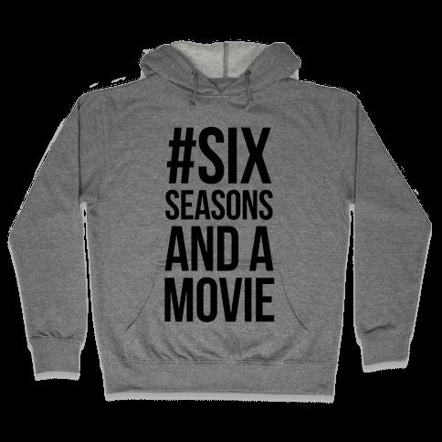 Six Seasons and a Movie Hooded Sweatshirt