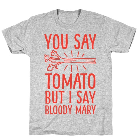 You Say Tomato, But I Say Bloody Mary T-Shirt