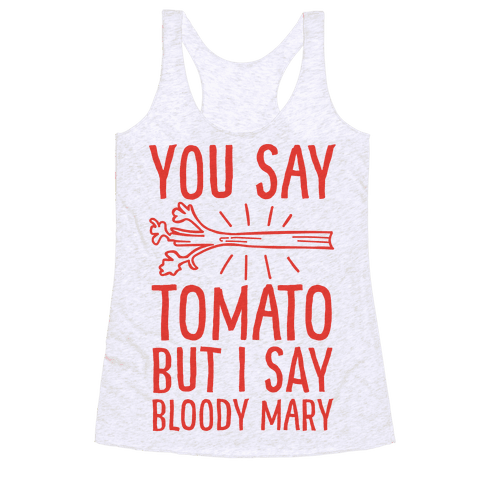 You Say Tomato, But I Say Bloody Mary Racerback Tank Top