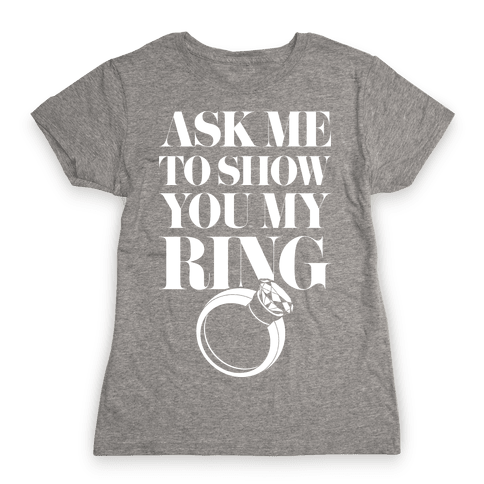 Ask Me To Show You My Ring Womens T-Shirt