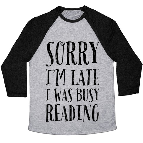 Sorry I'm Late I Was Busy Reading Baseball Tee