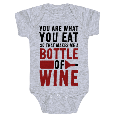 You Are What You Eat so That Makes Me a Bottle of Wine Baby Onesy