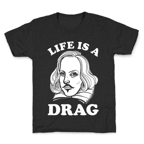Life Is A Drag (Shakespeare) Kids T-Shirt