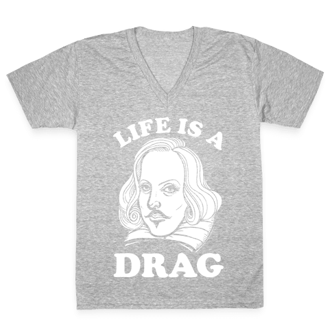 Life Is A Drag (Shakespeare) V-Neck Tee Shirt