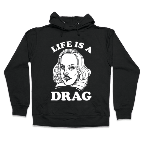 Life Is A Drag (Shakespeare) Hooded Sweatshirt