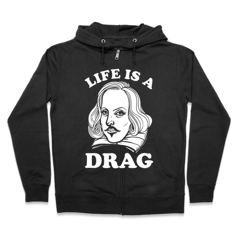 Life Is A Drag (Shakespeare) Zip Hoodie