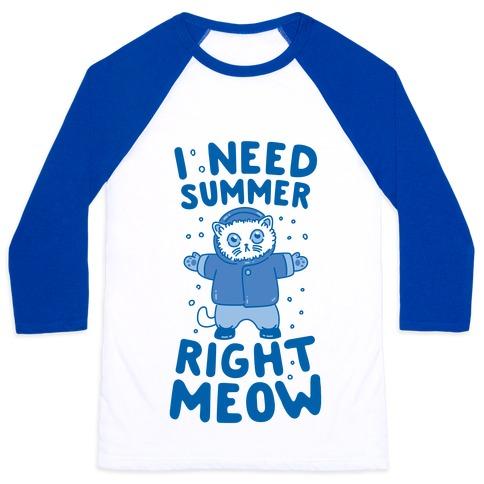 I Need Summer Right Meow Baseball Tee