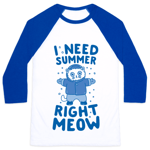 I Need Summer Right Meow Baseball Tee