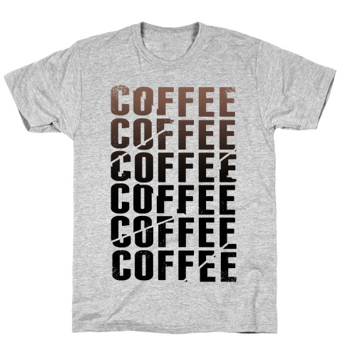 Coffee Coffee Coffee Coffee T-Shirt