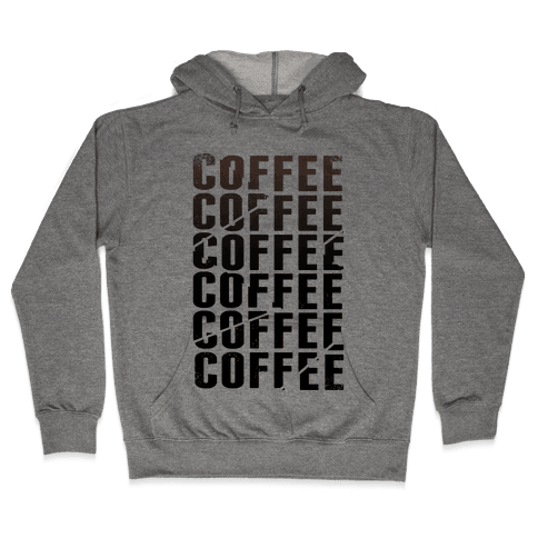 Coffee Coffee Coffee Coffee Hooded Sweatshirt