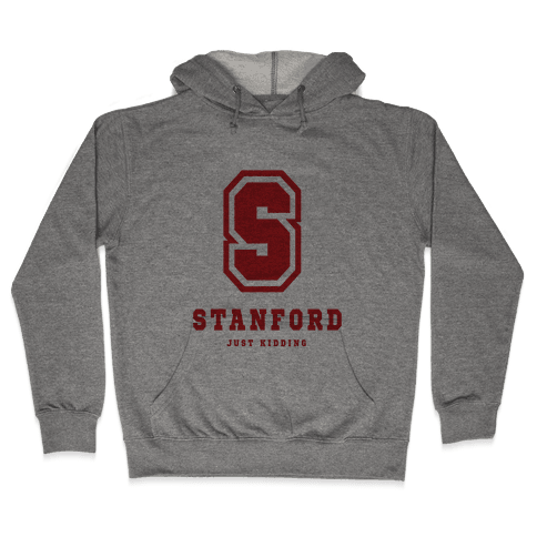 Stanford (Just Kidding) Hooded Sweatshirt