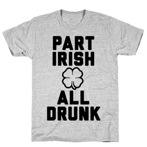 Part Irish All Drunk Mens T-Shirt