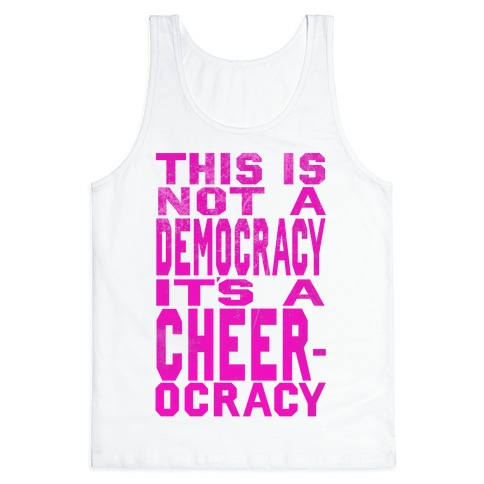 This Is Not a Democracy, It's a Cheerocracy! Tank Top