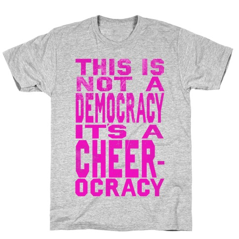 This Is Not a Democracy, It's a Cheerocracy! T-Shirt