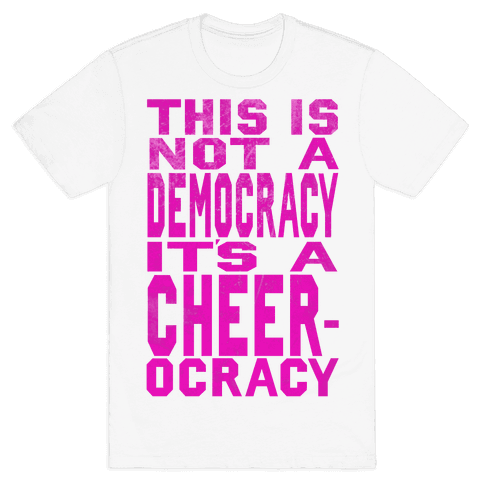 This Is Not a Democracy, It's a Cheerocracy! Mens T-Shirt