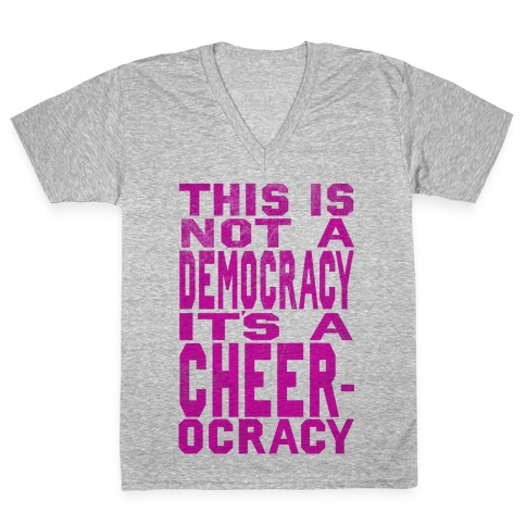 This Is Not a Democracy, It's a Cheerocracy! V-Neck Tee Shirt