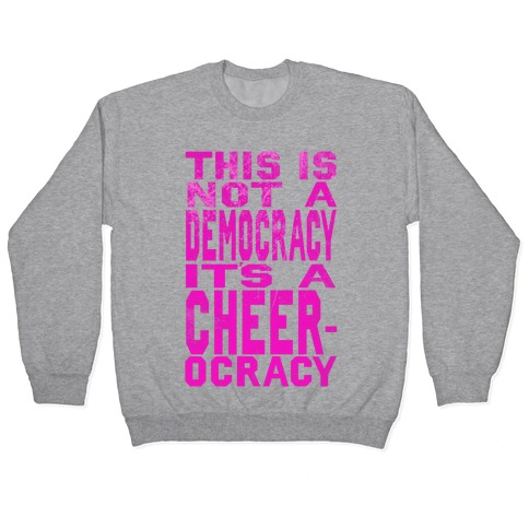 This Is Not a Democracy, It's a Cheerocracy! Pullover
