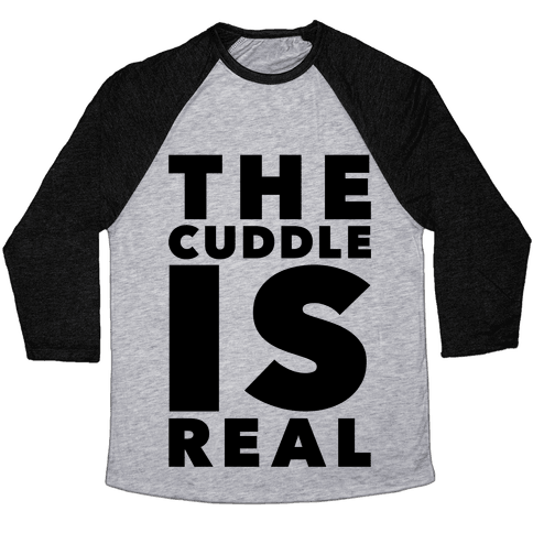 The Cuddle Is Real Baseball Tee