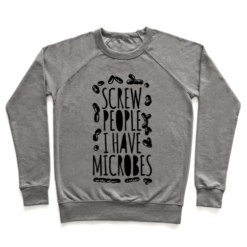 Screw People I Have Microbes Pullover