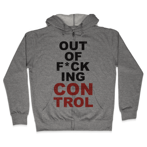 Out Of F*cking Control  Zip Hoodie