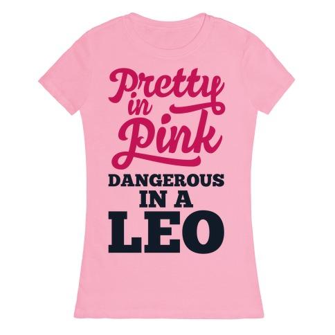 Pretty in Pink, Dangerous in a Leo Womens T-Shirt