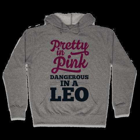 Pretty in Pink, Dangerous in a Leo Hooded Sweatshirt