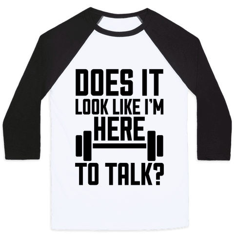 Does It Look Like I Want To Talk? Baseball Tee