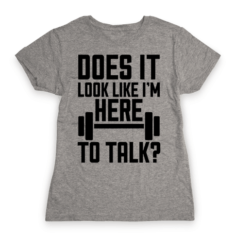 Does It Look Like I Want To Talk? Womens T-Shirt