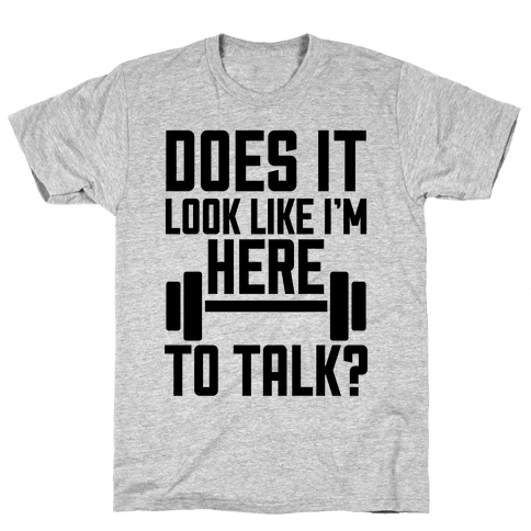 Does It Look Like I Want To Talk? Mens T-Shirt