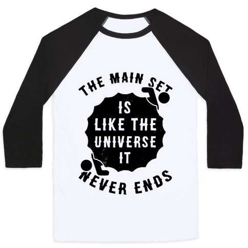 The Main Set Is Like The Universe It Never Ends Baseball Tee