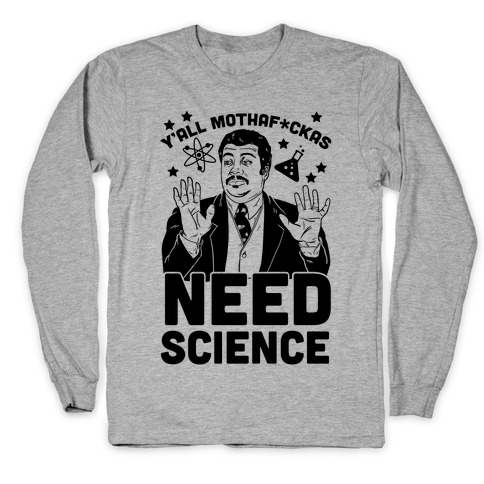 Y'all Mothaf*ckas Need Science Long Sleeve T-Shirt