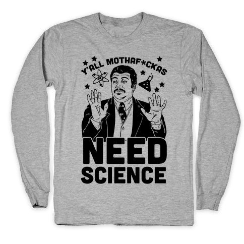 Y'all Mothaf*ckas Need Science Long Sleeve T-Shirt
