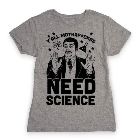 Y'all Mothaf*ckas Need Science Womens T-Shirt