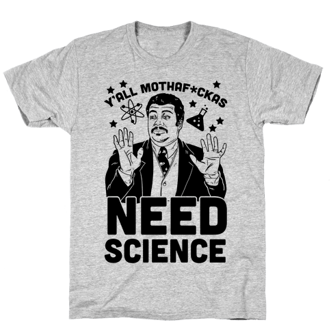 Y'all Mothaf*ckas Need Science Mens/Unisex T-Shirt
