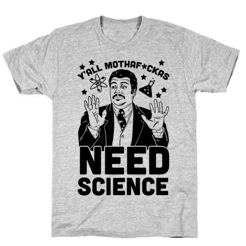 Y'all Mothaf*ckas Need Science T-Shirt