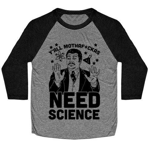 Y'all Mothaf*ckas Need Science Baseball Tee