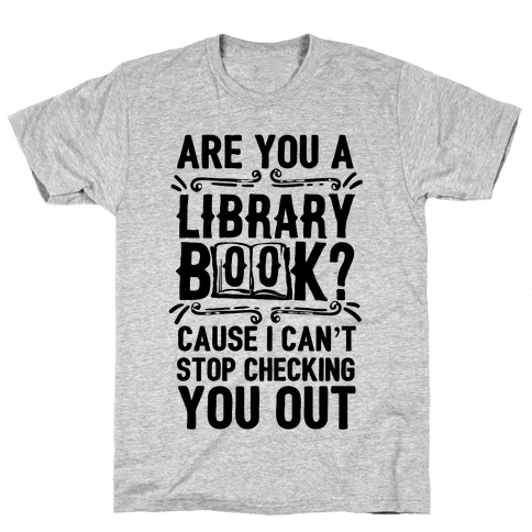 Are You A Library Book Cause I Can't Stop Checking You Out Mens T-Shirt