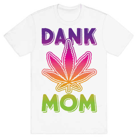 Dank Mom Mens T-Shirt