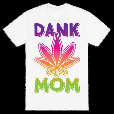 Dank Mom Mens T-Shirt