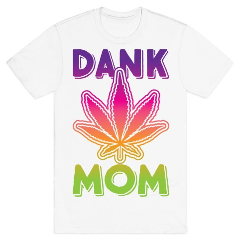 Dank Mom T-Shirt
