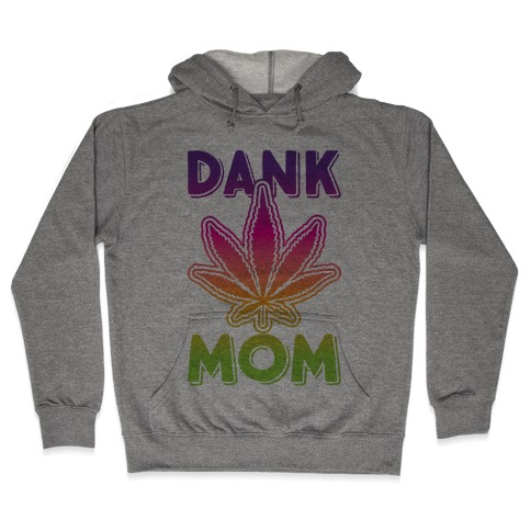 Dank Mom Hooded Sweatshirt