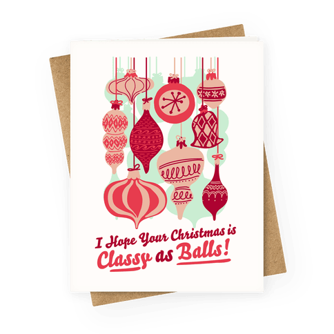 I Hope Your Christmas is Classy as Balls  Greeting Card