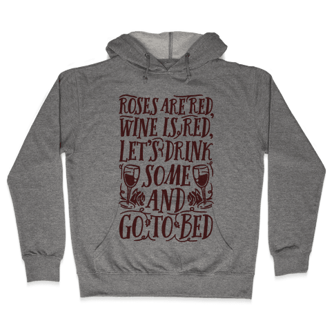 Roses Are Red Wine Is Red Hooded Sweatshirt