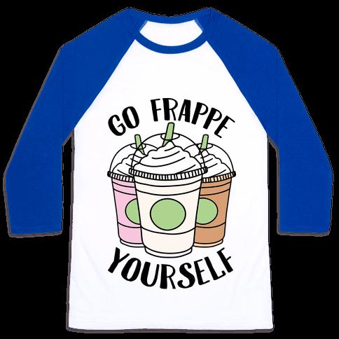 Go Frappe Yourself Baseball Tee