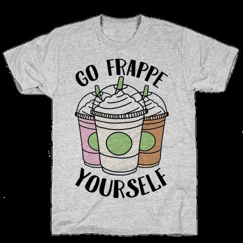 Go Frappe Yourself Mens T-Shirt