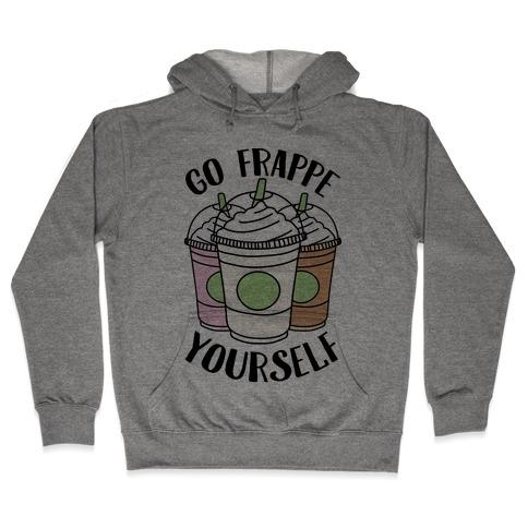 Go Frappe Yourself Hooded Sweatshirt