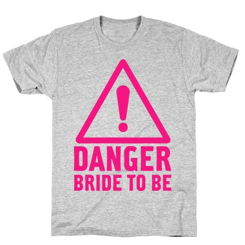 Danger Bride to Be T-Shirt