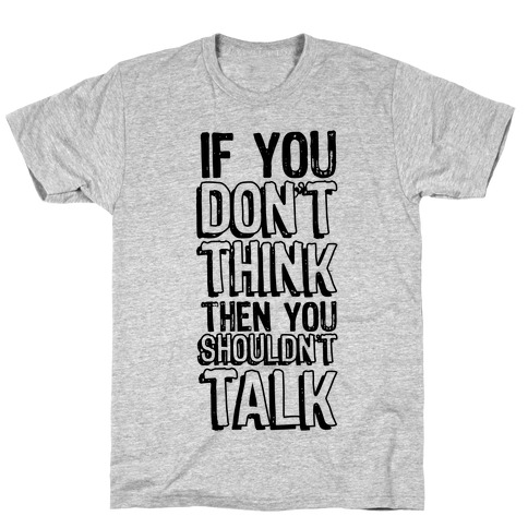 If You Don't Think Mens T-Shirt
